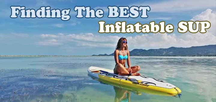 8 Best Inflatable Sup Reviews Top Rated Paddle Board