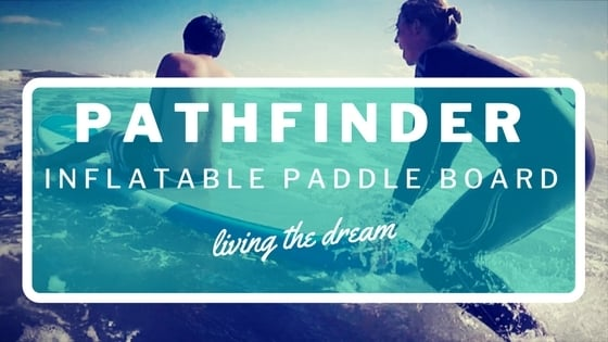 bd7f8fd12 PathFinder Inflatable Stand Up Paddleboard (SUP) Review